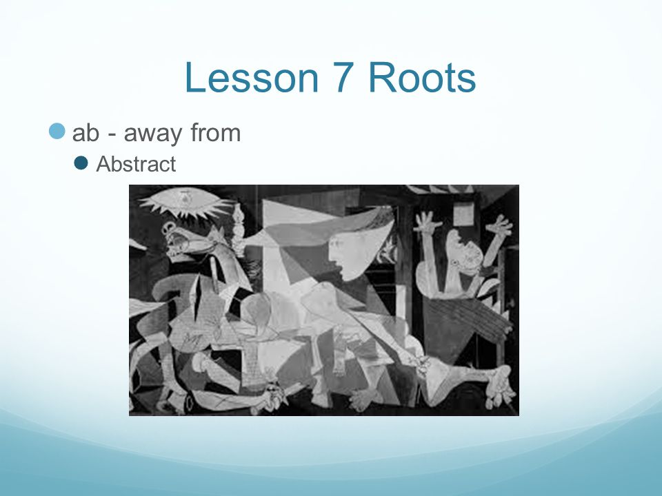 Lesson 7 Roots ab - away from Abstract