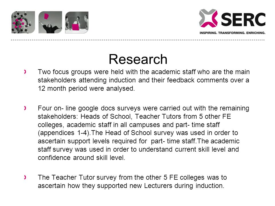 Research Two focus groups were held with the academic staff who are the main stakeholders attending induction and their feedback comments over a 12 month period were analysed.