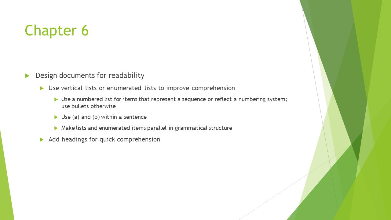 Chapter 6  Design documents for readability  Use vertical lists or enumerated lists to improve comprehension  Use a numbered list for items that re