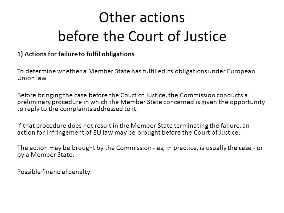 Other actions before the Court of Justice 1) Actions for failure to fulfil obligations To determine whether a Member State has fulfilled its obligatio