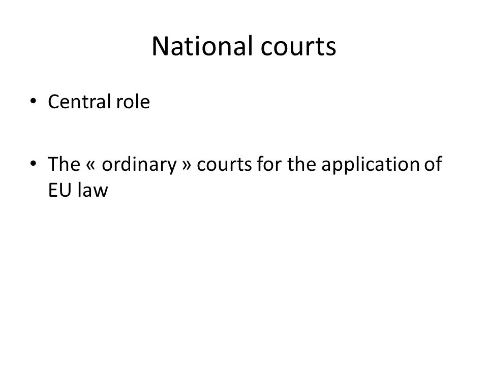 National courts Central role The « ordinary » courts for the application of EU law