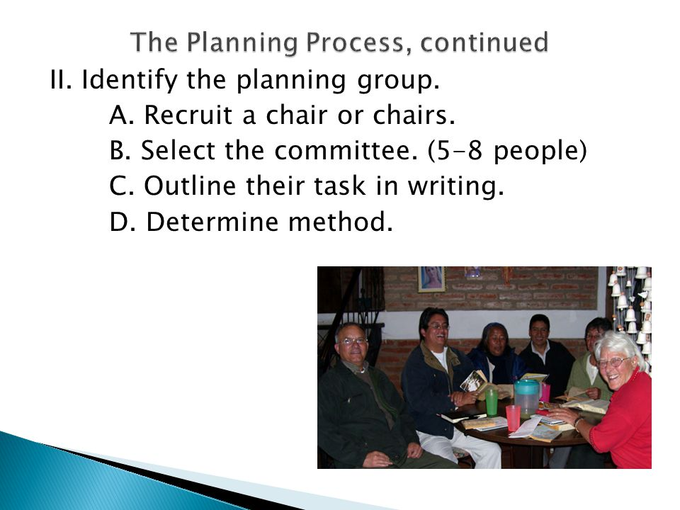 II. Identify the planning group. A. Recruit a chair or chairs.