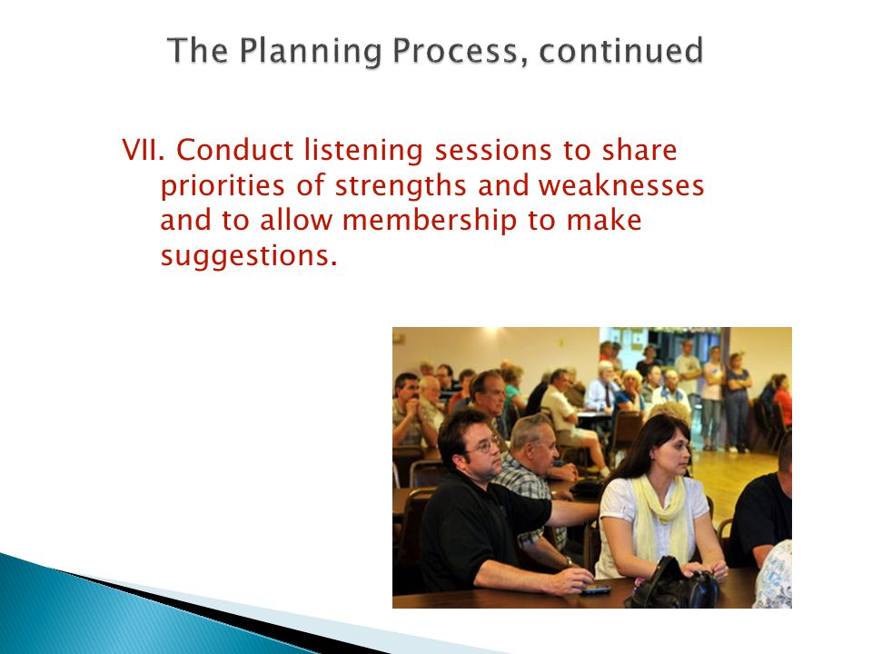 VII. Conduct listening sessions to share priorities of strengths and weaknesses and to allow membership to make suggestions.