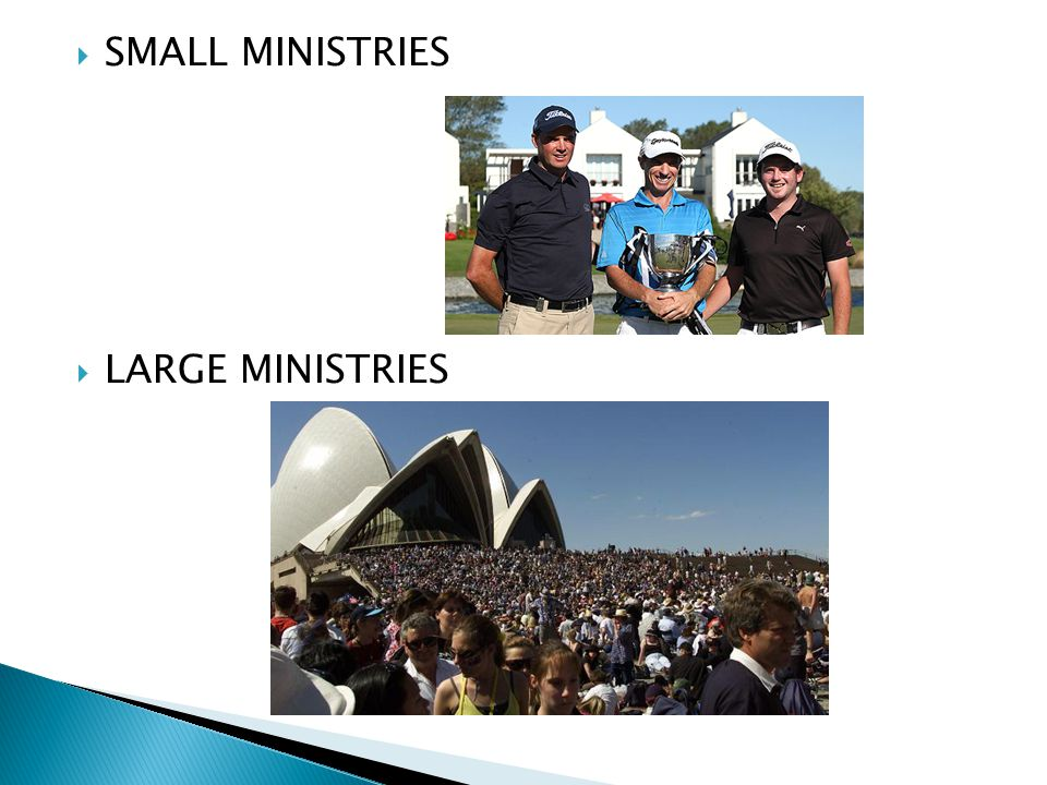  SMALL MINISTRIES  LARGE MINISTRIES