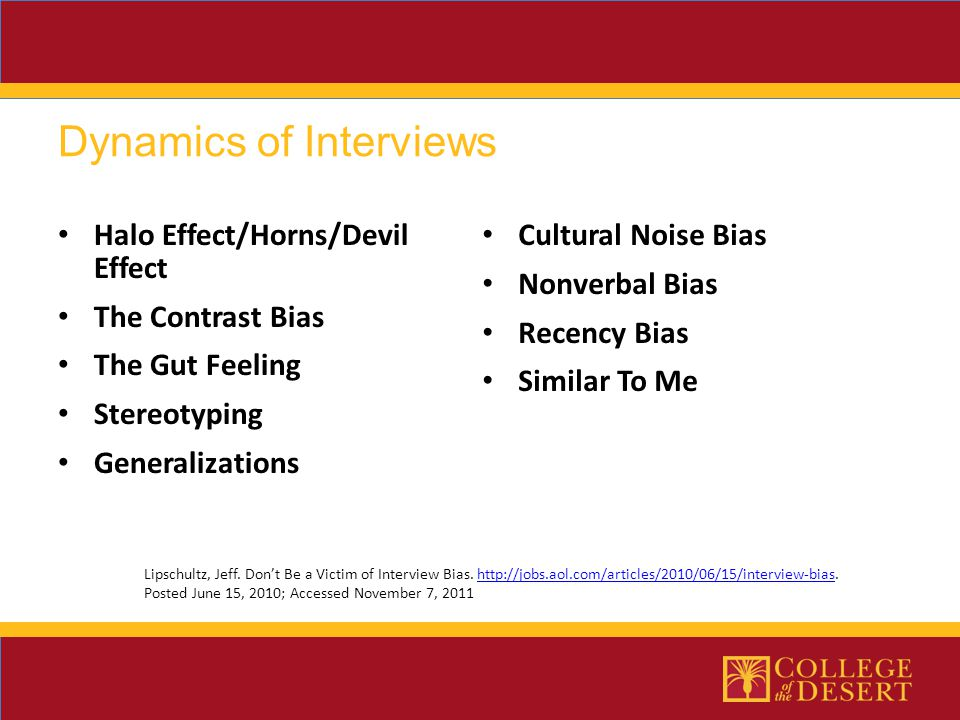 Halo Effect/Horns/Devil Effect The Contrast Bias The Gut Feeling Stereotyping Generalizations Dynamics of Interviews Lipschultz, Jeff. Don't Be a Vict