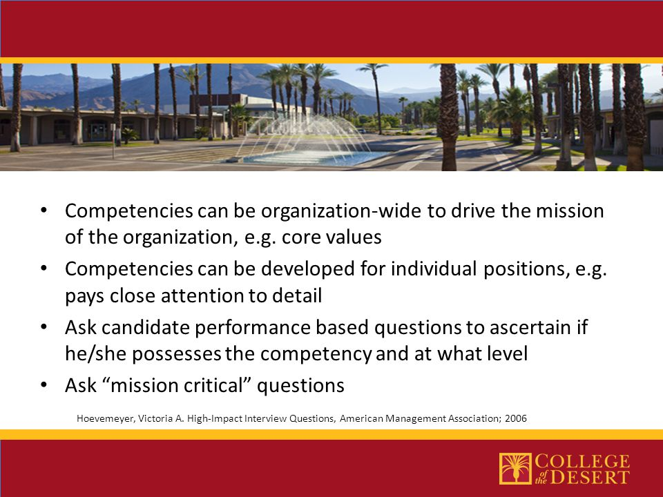 Competencies can be organization-wide to drive the mission of the organization, e.g. core values Competencies can be developed for individual position