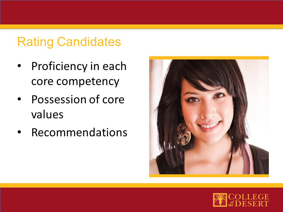 Proficiency in each core competency Possession of core values Recommendations Rating Candidates