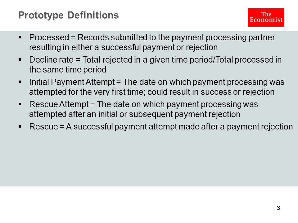 Prototype Definitions  Processed = Records submitted to the payment processing partner resulting in either a successful payment or rejection  Declin