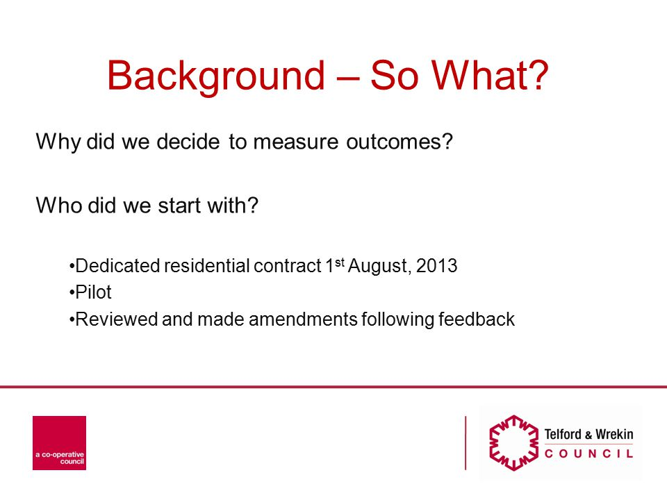 Background – So What. Why did we decide to measure outcomes.