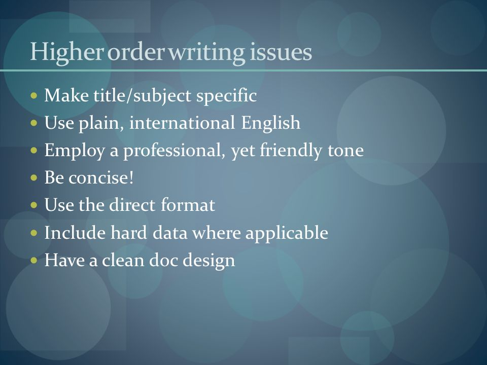 Higher order writing issues Make title/subject specific Use plain, international English Employ a professional, yet friendly tone Be concise.