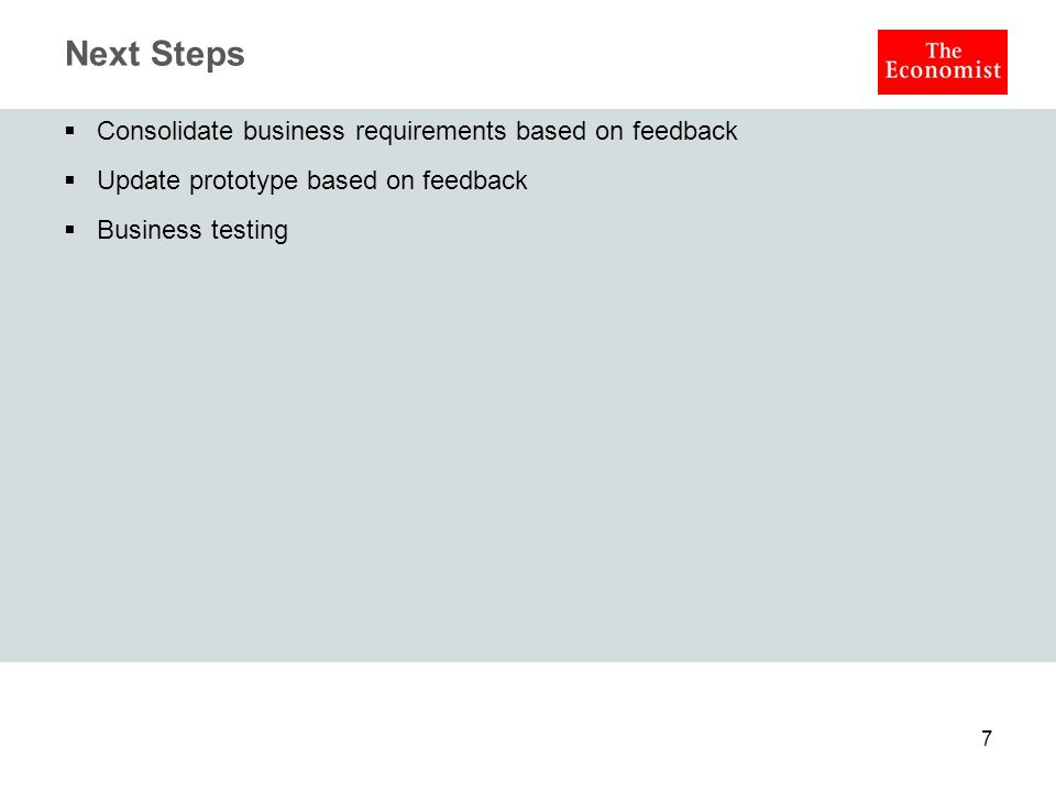 Next Steps  Consolidate business requirements based on feedback  Update prototype based on feedback  Business testing 7