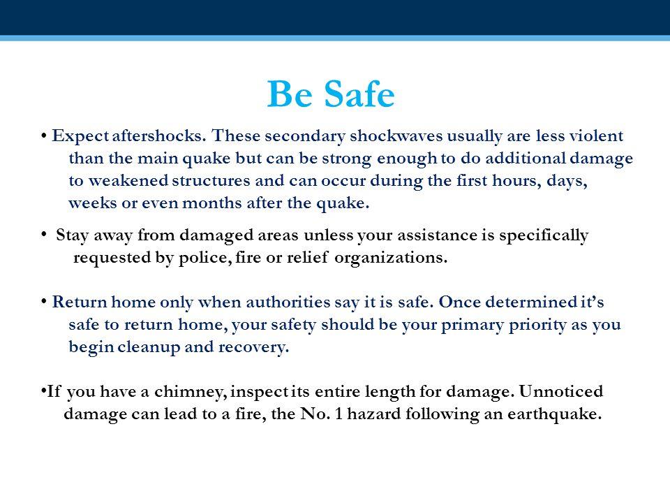 Be Safe Expect aftershocks.