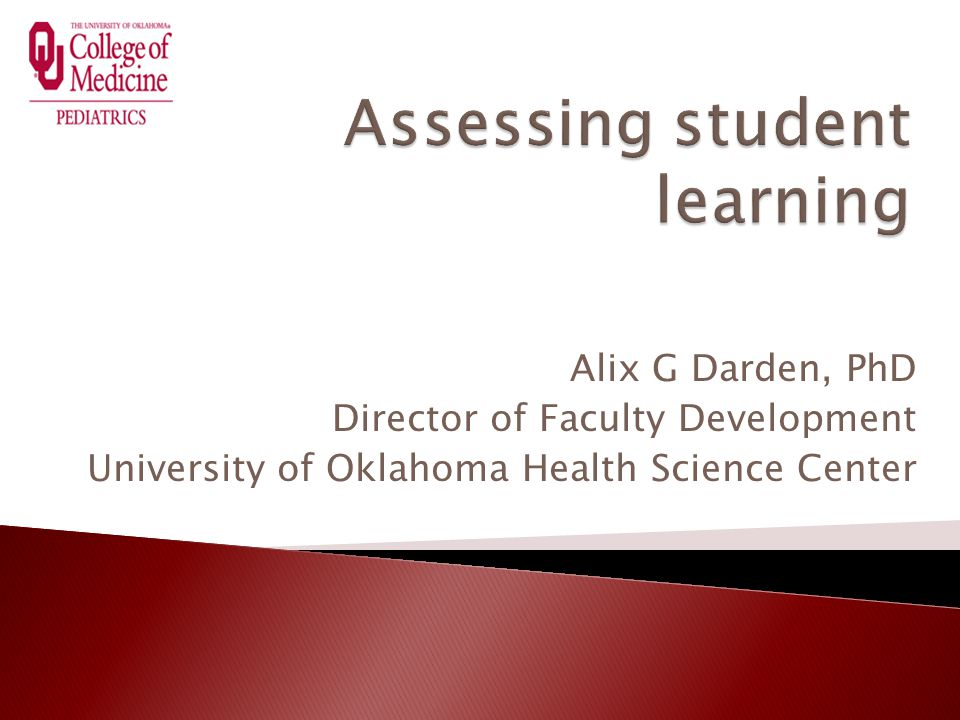 Alix G Darden, PhD Director of Faculty Development University of Oklahoma Health Science Center