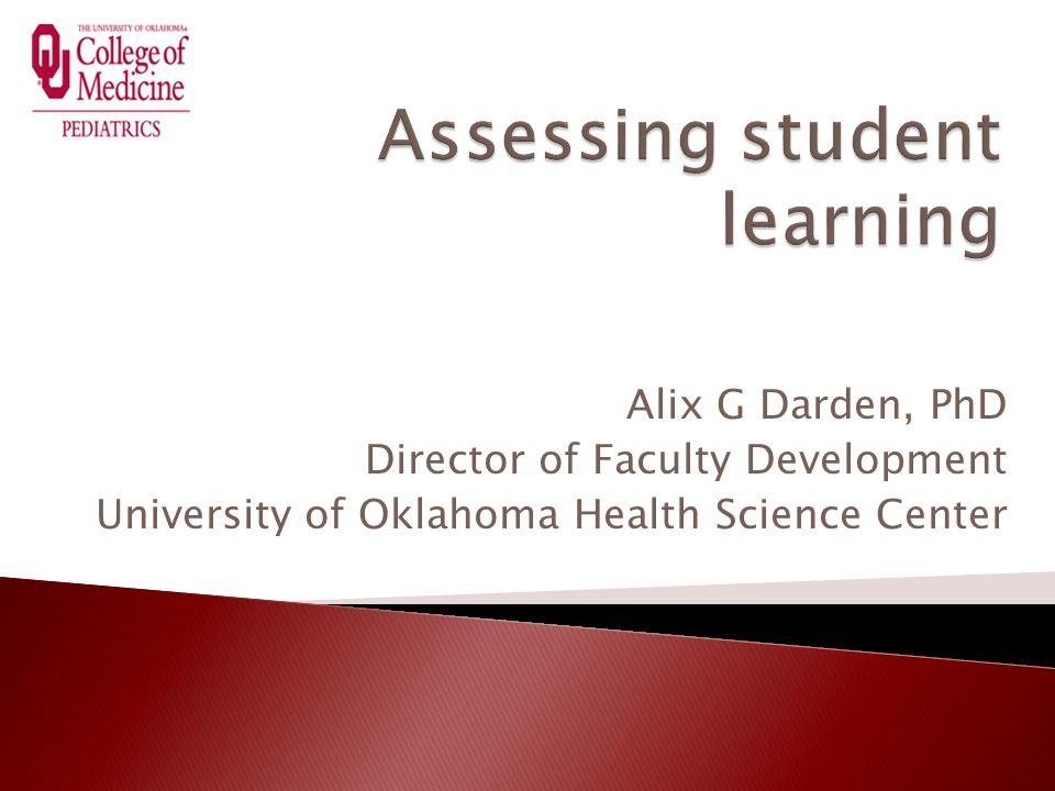 Alix G Darden, PhD Director of Faculty Development University of Oklahoma Health Science Center