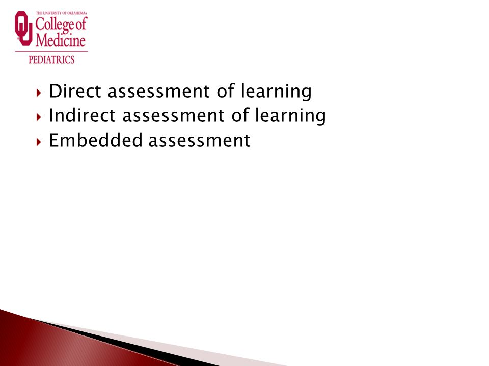  Direct assessment of learning  Indirect assessment of learning  Embedded assessment