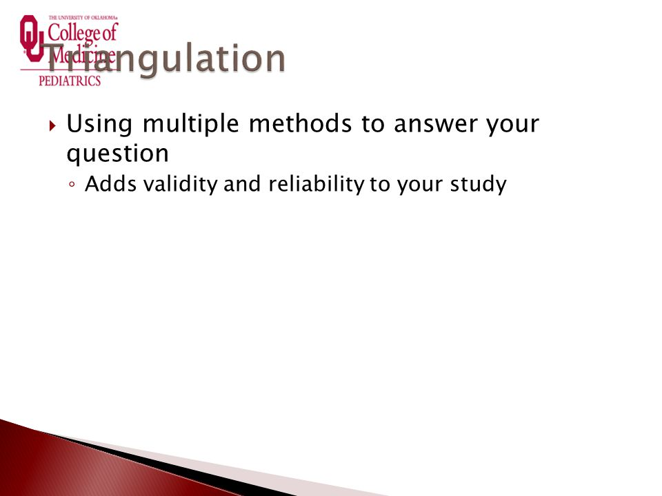  Using multiple methods to answer your question ◦ Adds validity and reliability to your study