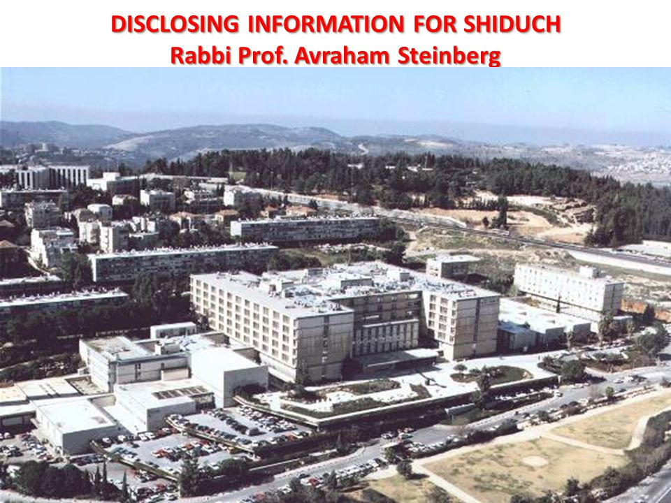 DISCLOSING INFORMATION FOR SHIDUCH Rabbi Prof. Avraham Steinberg