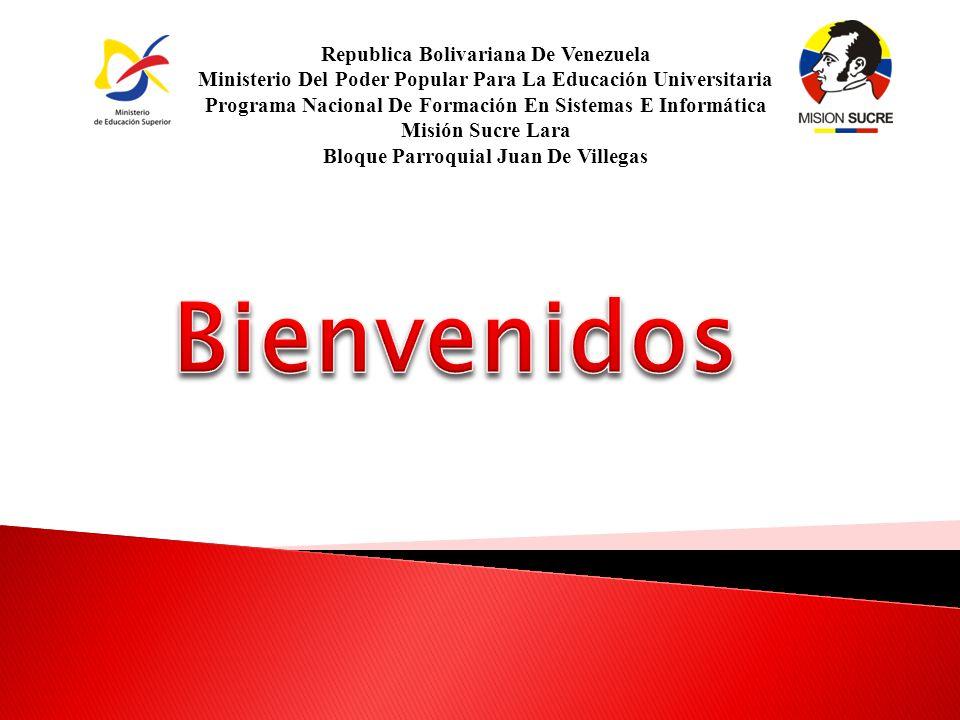 Republica Bolivariana De Venezuela Ministerio Del Poder Popular Para La Educación Universitaria Programa Nacional De Formación En Sistemas E Informática Misión Sucre Lara Bloque Parroquial Juan De Villegas