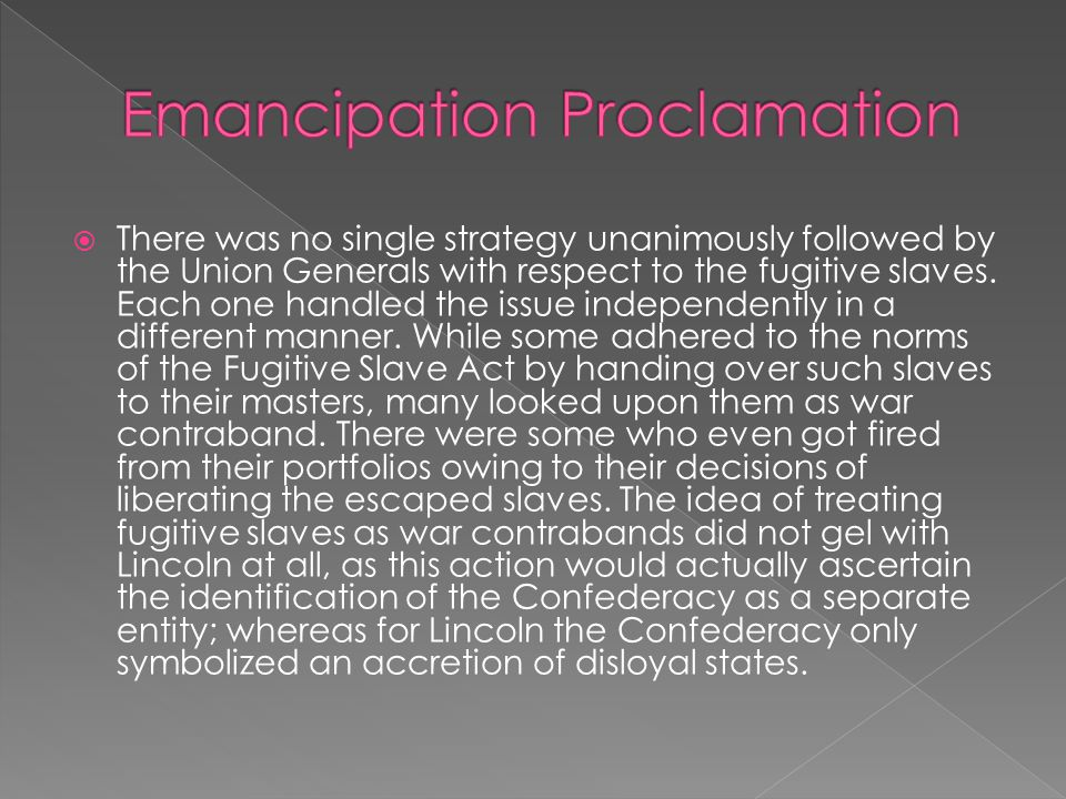  There was no single strategy unanimously followed by the Union Generals with respect to the fugitive slaves.
