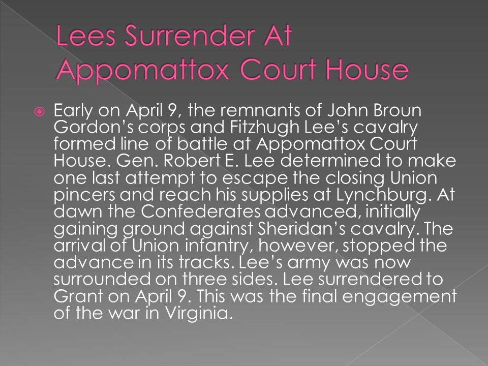  Early on April 9, the remnants of John Broun Gordon's corps and Fitzhugh Lee's cavalry formed line of battle at Appomattox Court House.