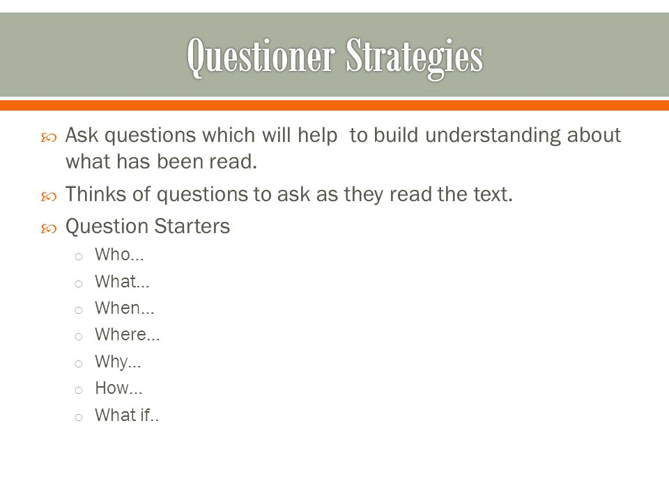 Ask questions which will help to build understanding about what has been read.