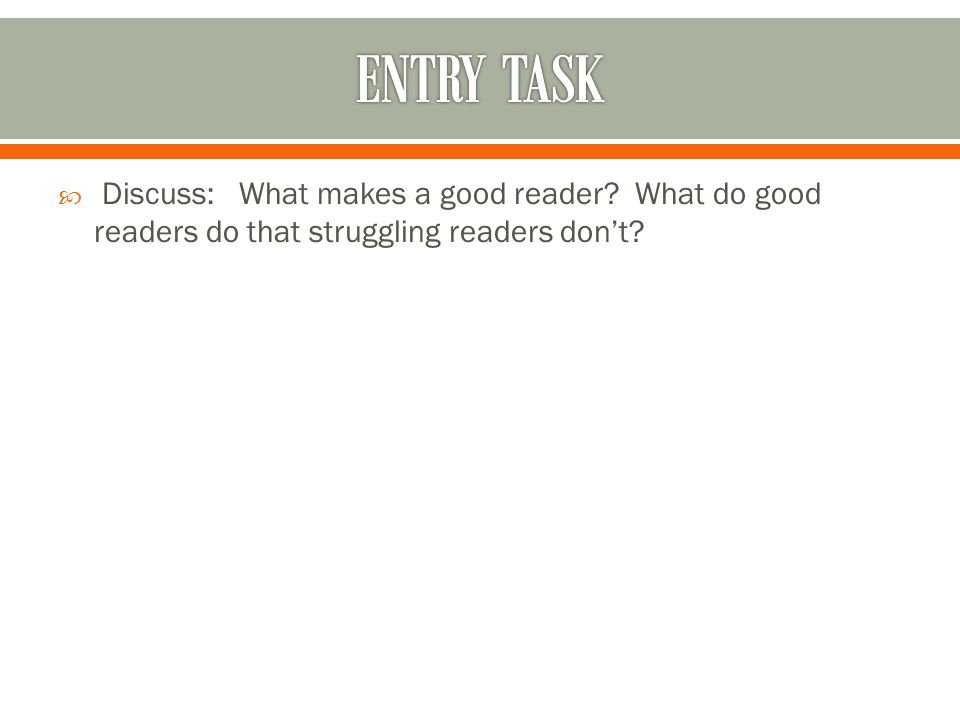  Discuss: What makes a good reader What do good readers do that struggling readers don't