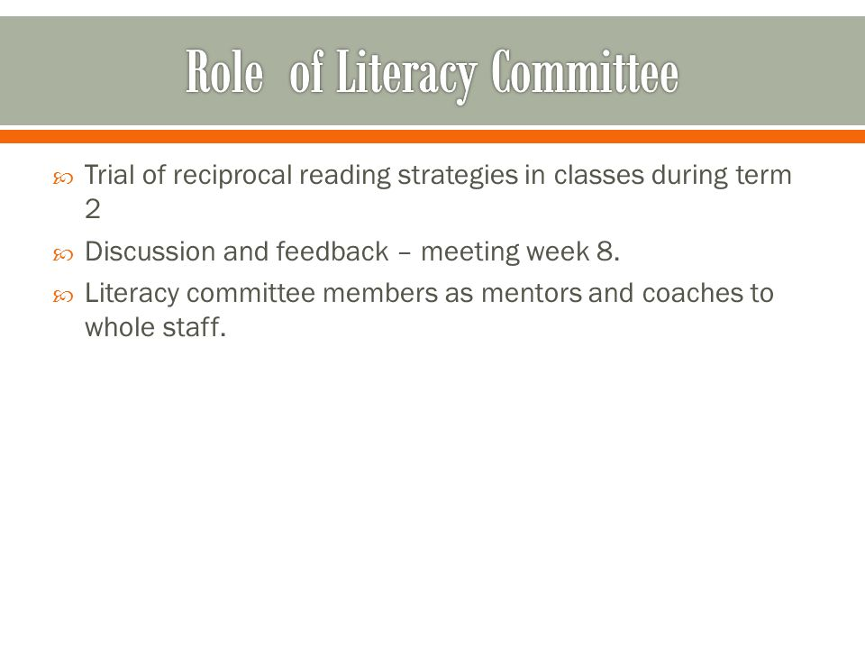  Trial of reciprocal reading strategies in classes during term 2  Discussion and feedback – meeting week 8.