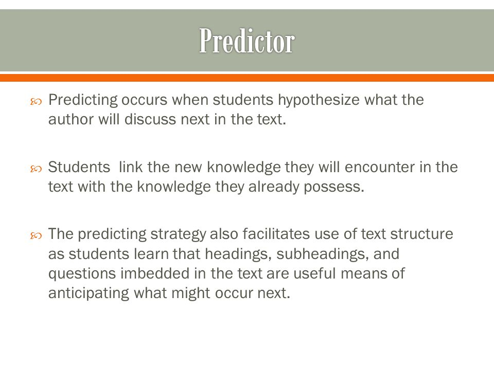  Predicting occurs when students hypothesize what the author will discuss next in the text.
