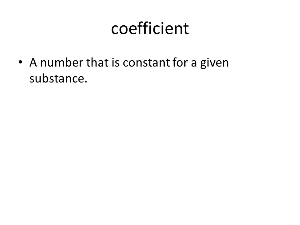 coefficient A number that is constant for a given substance.