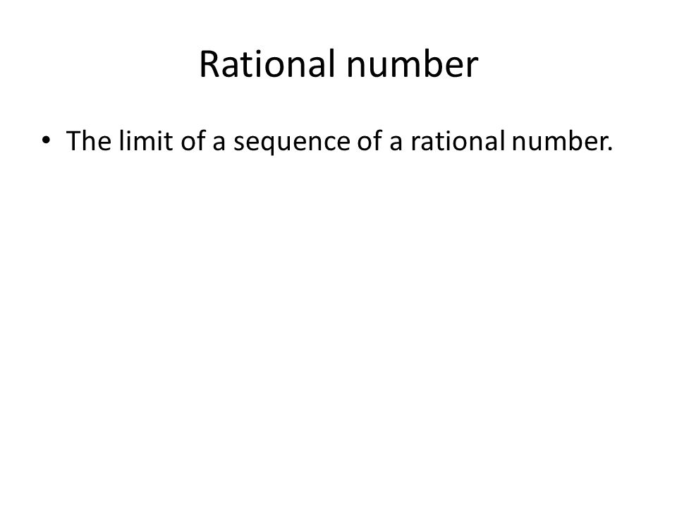 Rational number The limit of a sequence of a rational number.