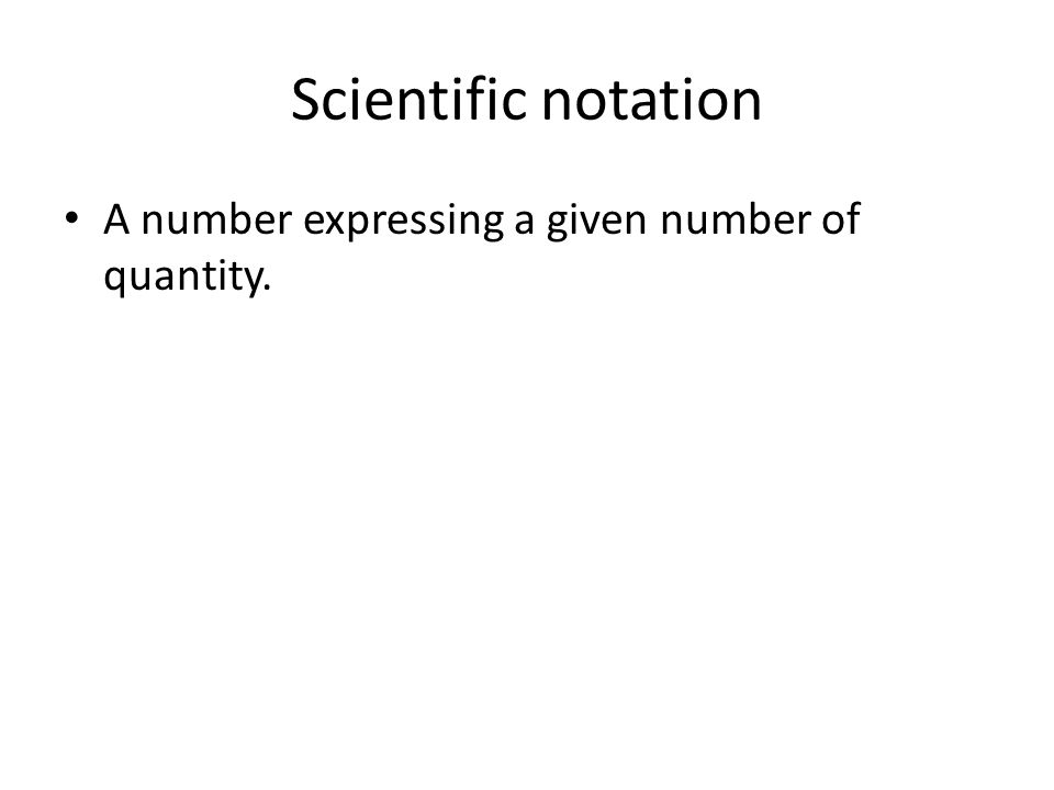 Scientific notation A number expressing a given number of quantity.