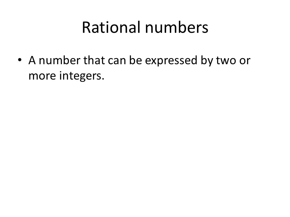 Rational numbers A number that can be expressed by two or more integers.
