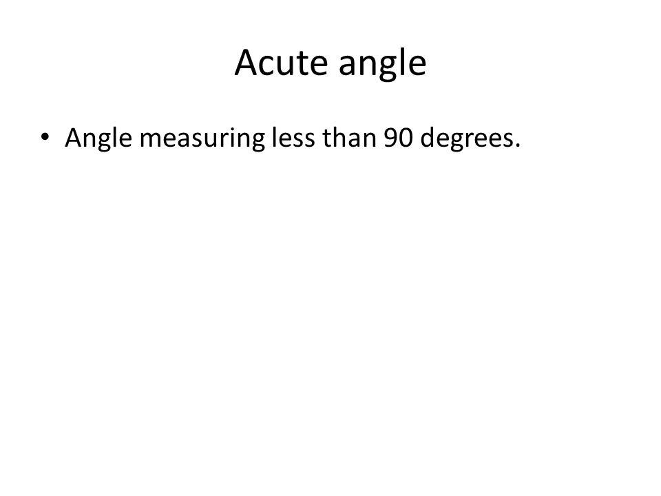 Acute angle Angle measuring less than 90 degrees.