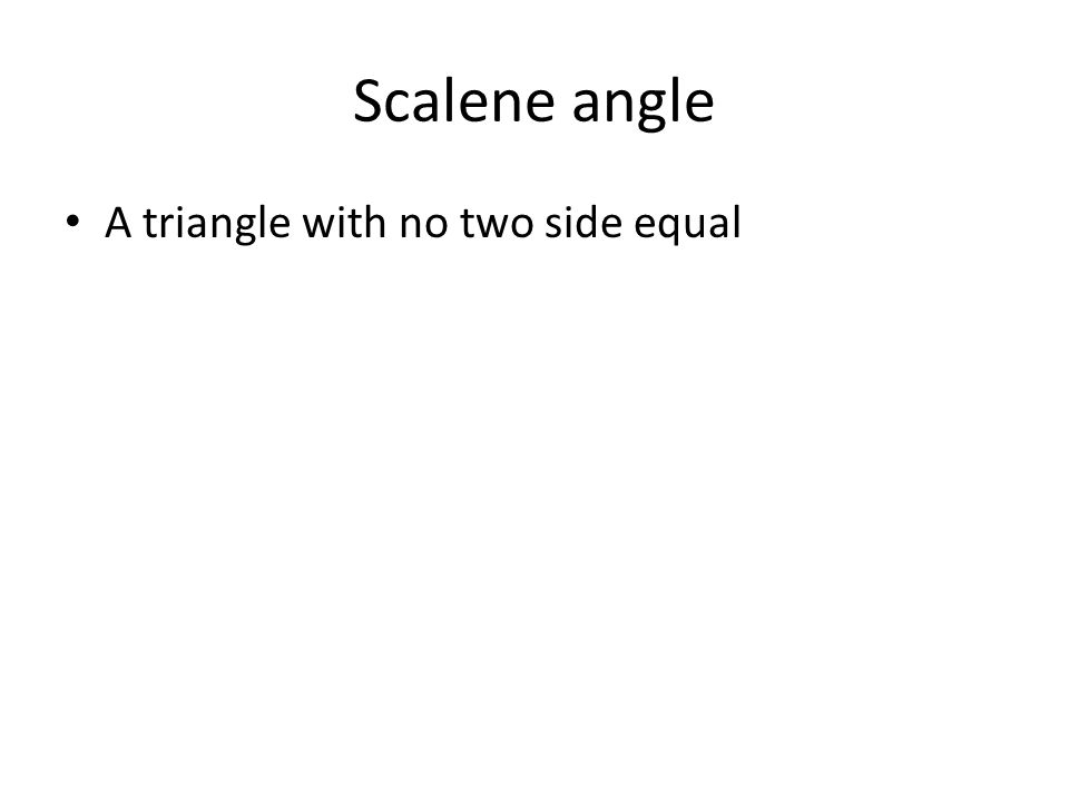 Scalene angle A triangle with no two side equal