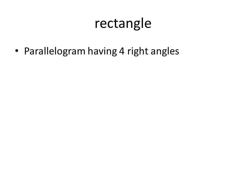 rectangle Parallelogram having 4 right angles
