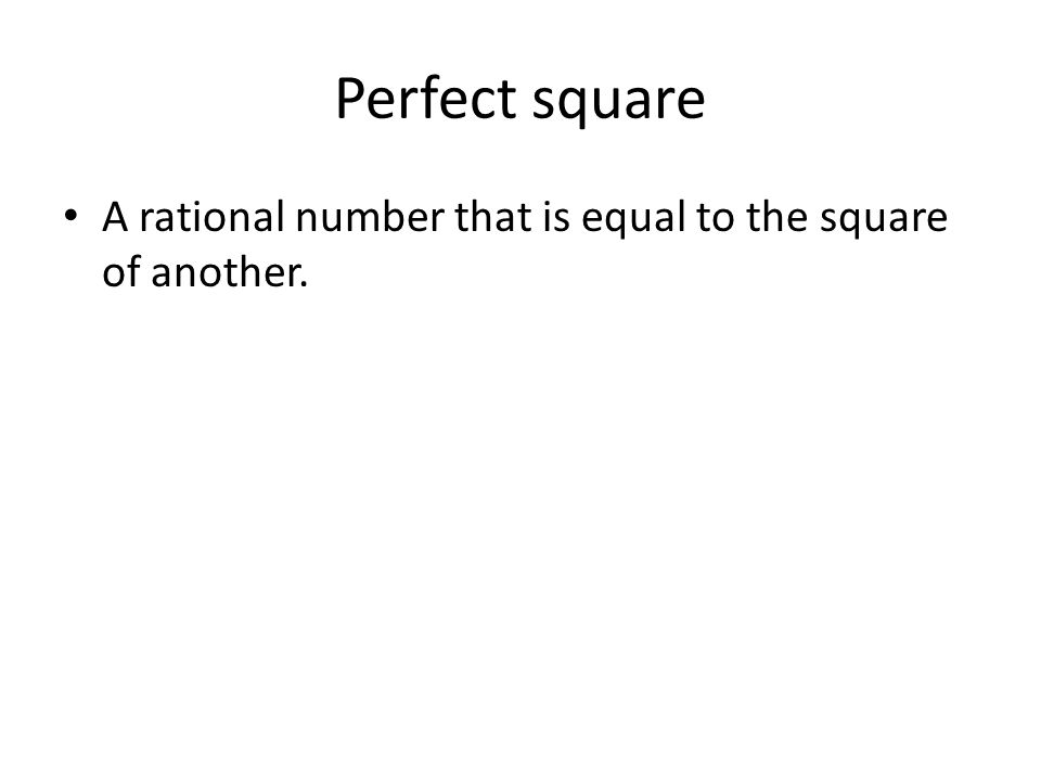 Perfect square A rational number that is equal to the square of another.