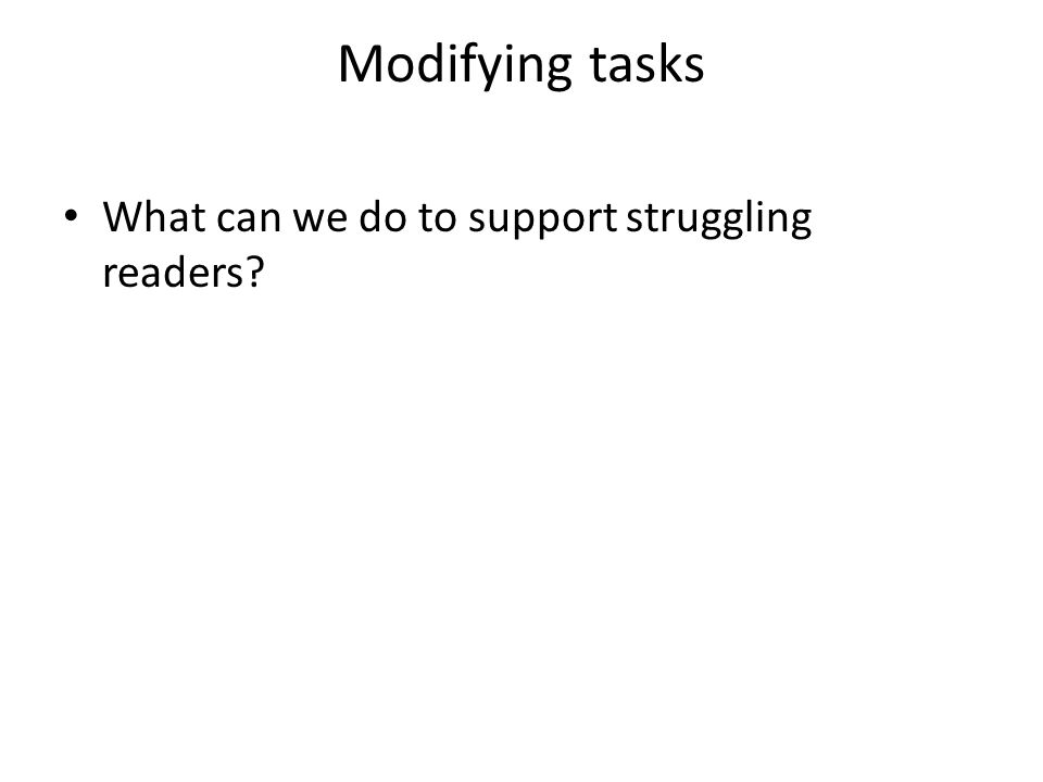 Modifying tasks What can we do to support struggling readers