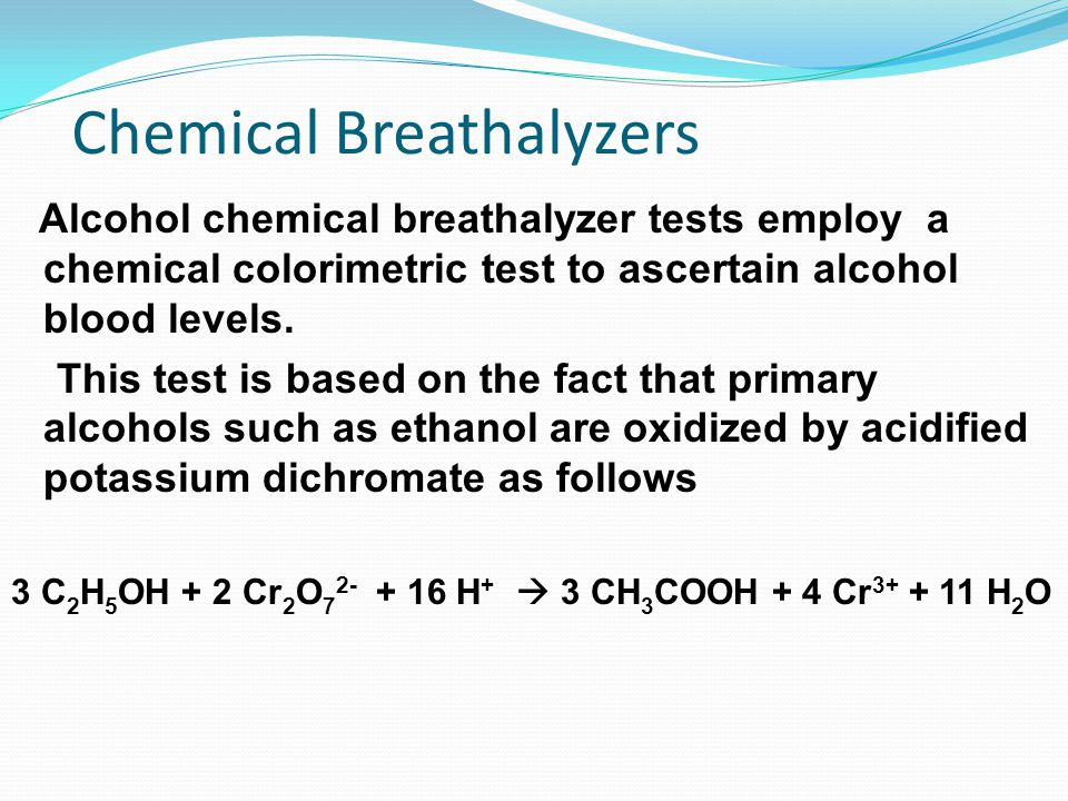 Chemical Breathalyzers Alcohol chemical breathalyzer tests employ a chemical colorimetric test to ascertain alcohol blood levels.