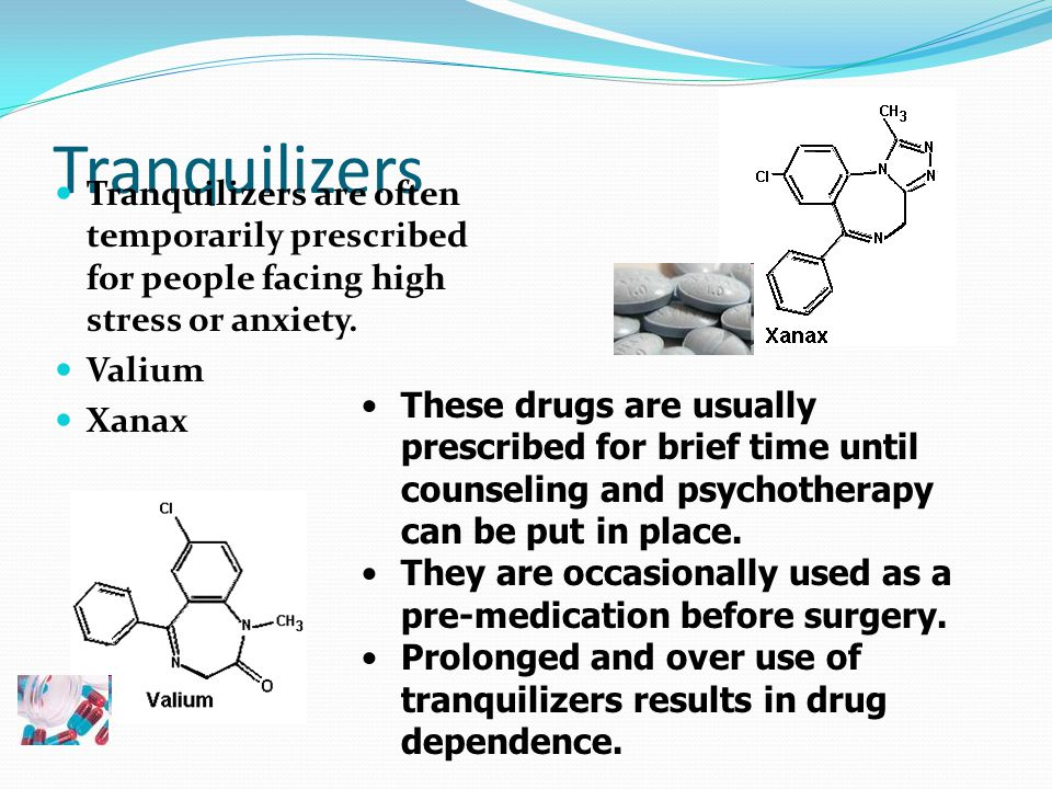 Tranquilizers Tranquilizers are often temporarily prescribed for people facing high stress or anxiety.