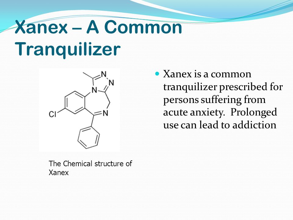 Xanex – A Common Tranquilizer Xanex is a common tranquilizer prescribed for persons suffering from acute anxiety.