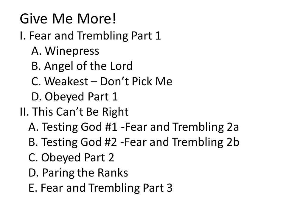 Give Me More. I. Fear and Trembling Part 1 A. Winepress B.