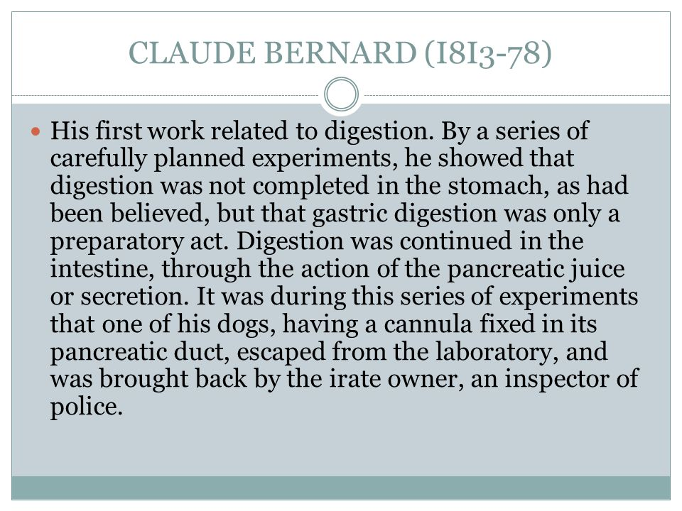 CLAUDE BERNARD (I8I3-78) His first work related to digestion.