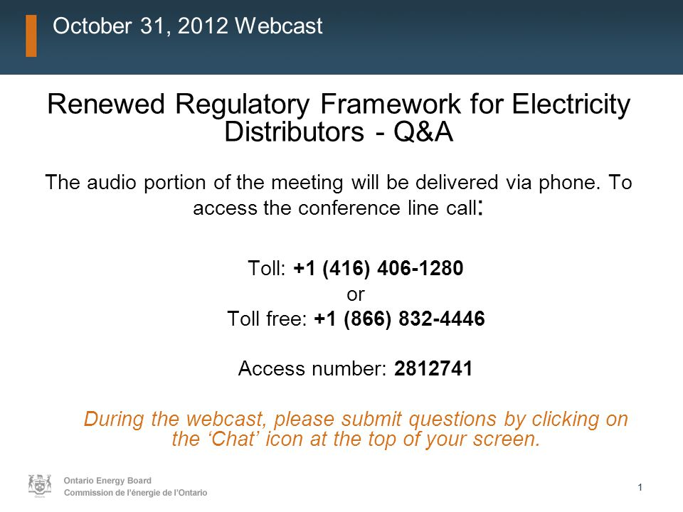 11 October 31, 2012 Webcast Renewed Regulatory Framework for Electricity Distributors - Q&A The audio portion of the meeting will be delivered via pho