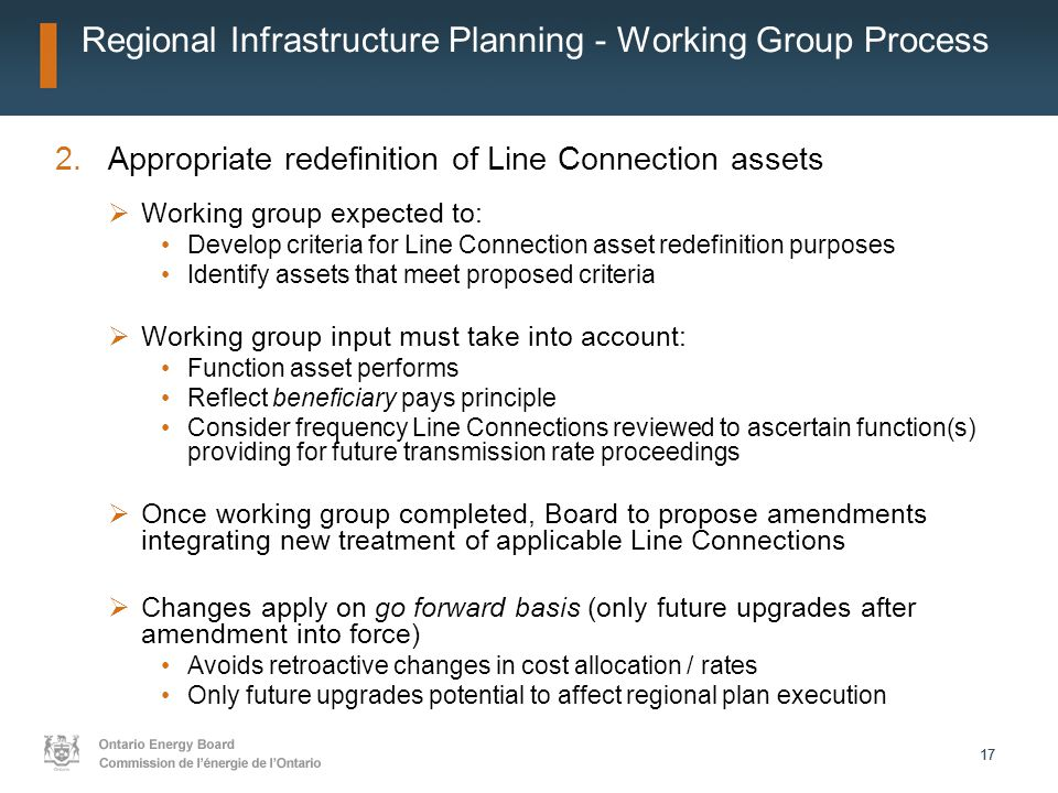 17 Regional Infrastructure Planning - Working Group Process 2.Appropriate redefinition of Line Connection assets  Working group expected to: Develop