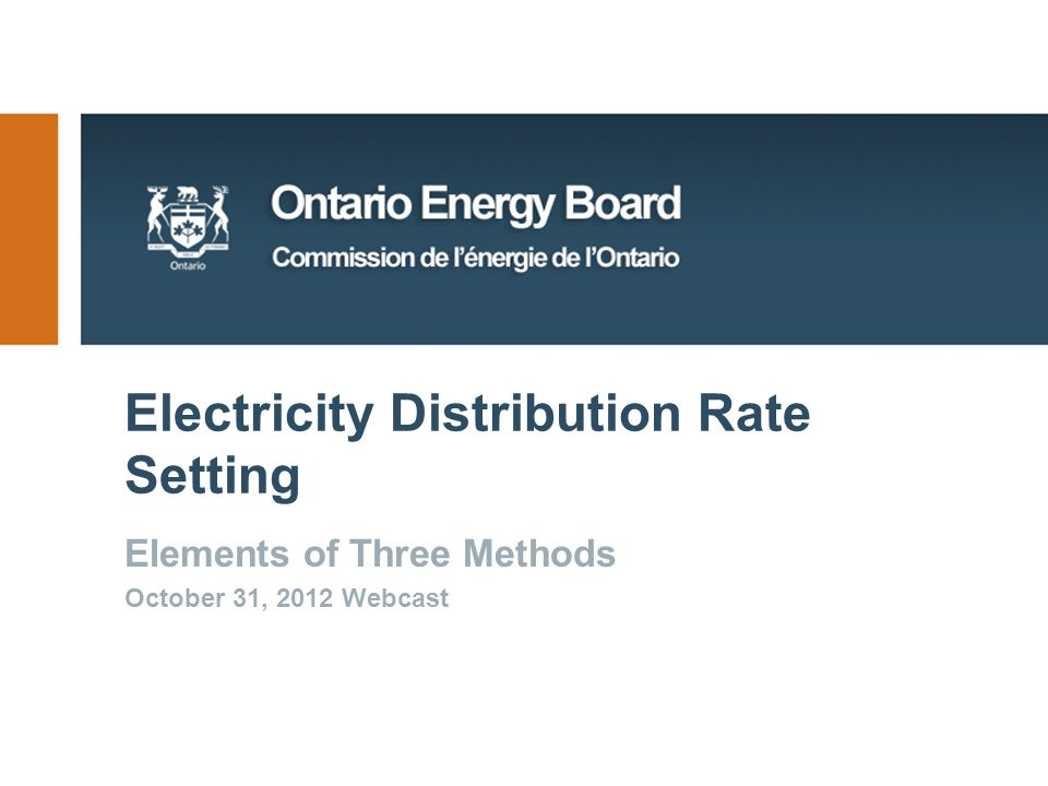 Electricity Distribution Rate Setting Elements of Three Methods October 31, 2012 Webcast