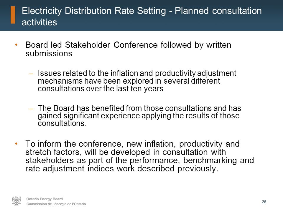 26 Electricity Distribution Rate Setting - Planned consultation activities Board led Stakeholder Conference followed by written submissions –Issues re