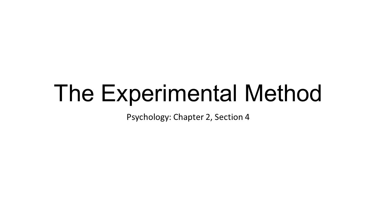 The Experimental Method Psychology: Chapter 2, Section 4