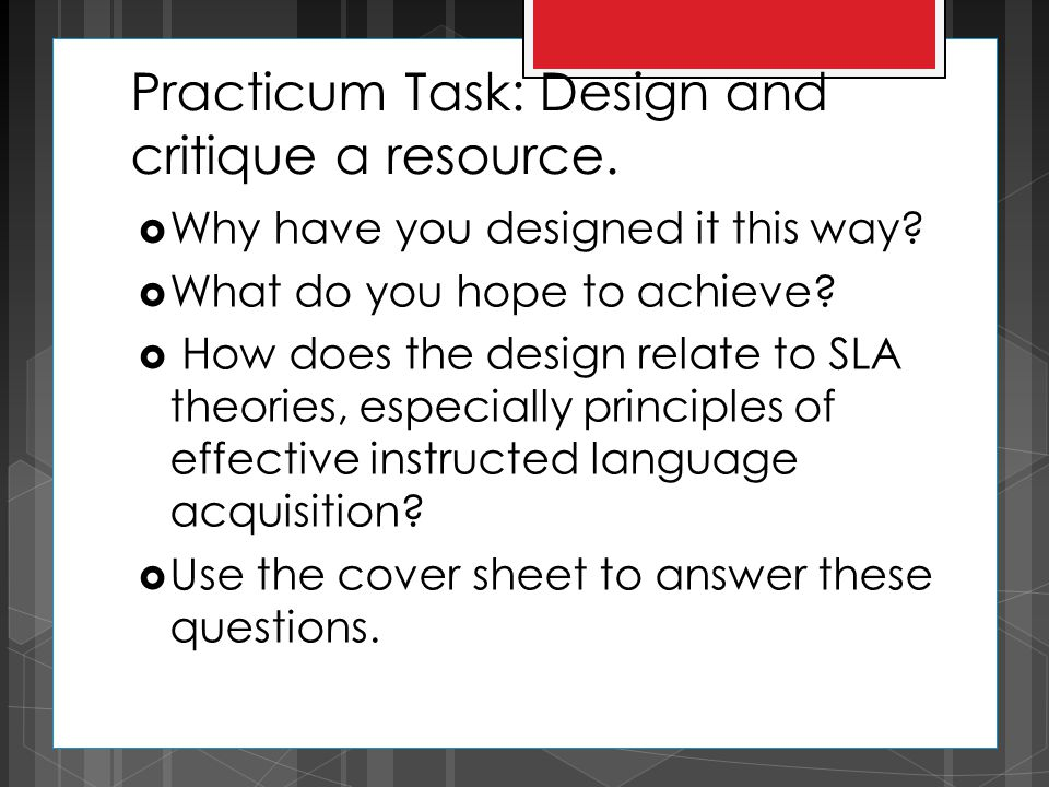 Practicum Task: Design and critique a resource.  Why have you designed it this way?  What do you hope to achieve?  How does the design relate to SL