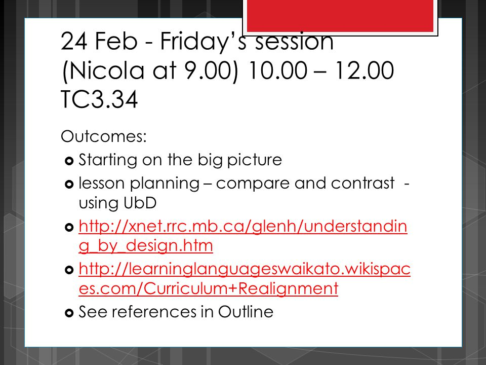 24 Feb - Friday's session (Nicola at 9.00) 10.00 – 12.00 TC3.34 Outcomes:  Starting on the big picture  lesson planning – compare and contrast - usi