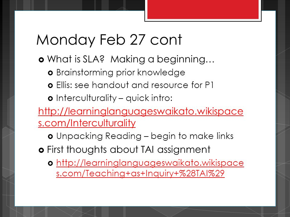 Monday Feb 27 cont  What is SLA? Making a beginning…  Brainstorming prior knowledge  Ellis: see handout and resource for P1  Interculturality – qu